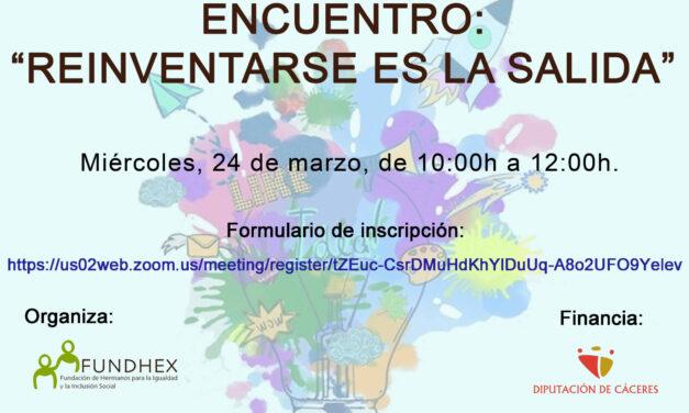 Fundhex celebrará el próximo día 24 de marzo el Encuentro virtual: Reinventarse es la salida, en el marco del convenio directo con la Diputación de Cáceres.